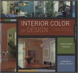 Interior Color By Design A Tool For Homeowners Designers And Architects Jonathan Poore Eric Roth  Books Amazon Ca
