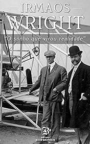 Irmãos Wright: O sonho que virou realidade
