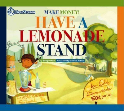 Have a Lemonade Stand (Make Money!) by Bridget Heos (2014-03-14) (Make Money Have A Lemonade Stand)