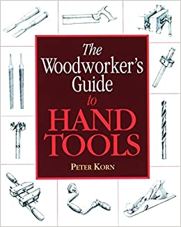 The Woodworker S Guide To Hand Tools Peter Korn