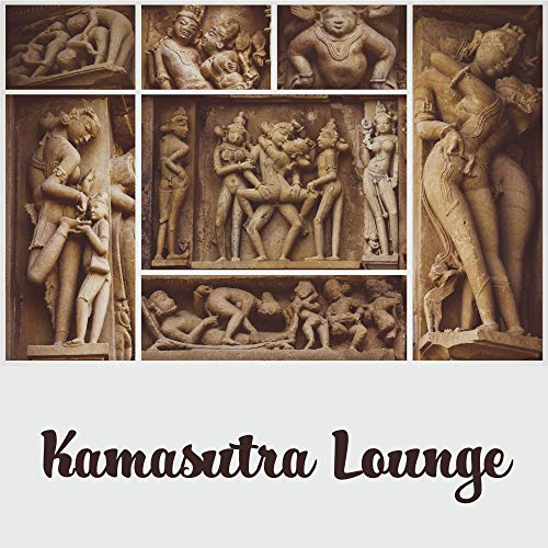 Kamasutra Lounge - Sex Music, Sensual Chillout for Deep Relaxation, Tantric Massage, Kamasutra Music, Best Erotic Music