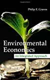 Environmental Economics, Philip Graves, 1466518014