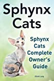 Sphynx Cats. Sphynx Cats Complete Owner?s Guide.