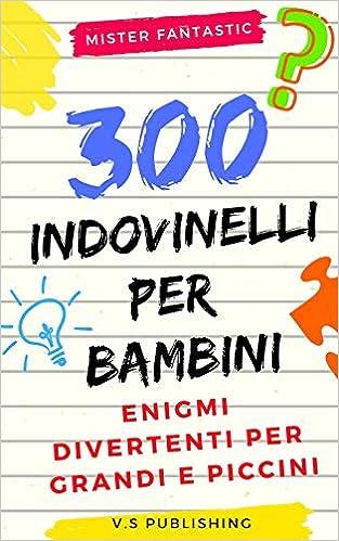 3ae0f9a876 Indovinelli per bambini: 300 Enigmi divertenti per grandi e piccini  (Italian Edition): Mr. Fantastic: 9781792967610: Amazon.com: Books