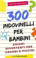 Indovinelli per bambini: 300 Enigmi divertenti per grandi e piccini