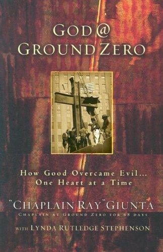 God at Ground Zero: How Good Overcame Evil, One Heart at a Time