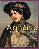 Arménie, une passion française : Le mouvement arménophile en France (1878-1923)