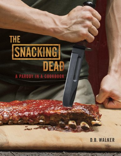 The Snacking Dead: A Parody in a Cookbook]()