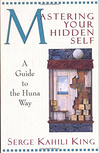 Mastering Your Hidden Self: A Guide to the Huna Way (Quest Book)