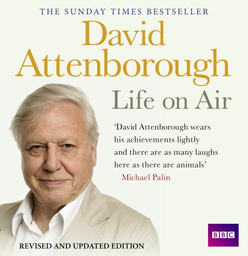 David Attenborough Life On Air: Memoirs Of A Broadcaster by BBC Books