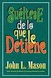 Suéltese de lo Que le Detiene, John L. Mason, 0881134899
