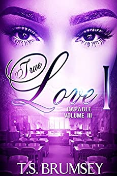 True Love I (Capable Volume III) by [Brumsey, T.S.]