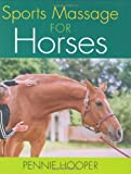 Sports Massage for Horses, Pennie Hooper, 1570763259