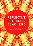 Reflective Practice for Teachers, Sellars, Maura, 1446256502