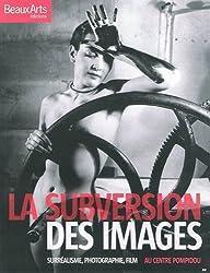 La subversion des images : Surréalisme, photographie, film au Centre Pompidou