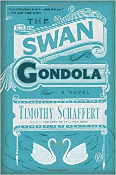 The Swan Gondola A Novel Timothy Schaffert border=