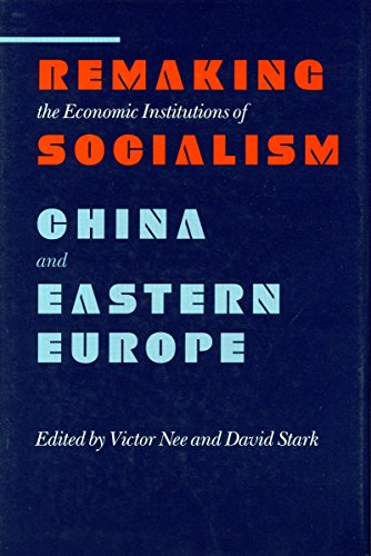 Remaking the Economic Institutions of Socialism: China and Eastern Europe (Research Series; 72) (Remaking Chinas)