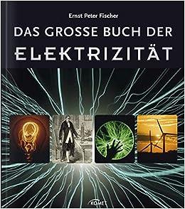 Das Große Buch Der Elektrizität: Amazon.de: Ernst Peter Fischer: Bücher