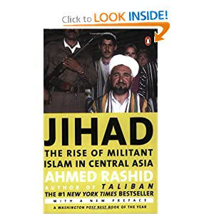 Jihad: The Rise of Militant Islam in Central Asia Ahmed Rashid