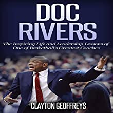 Doc Rivers: The Inspiring Life and Leadership Lessons of One of Basketball's Greatest Coaches Audiobook by Clayton Geoffreys Narrated by Glynn Amburgey