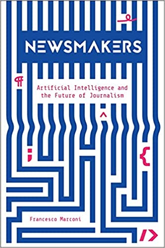 Newsmakers: Artificial Intelligence and the Future of Journalism