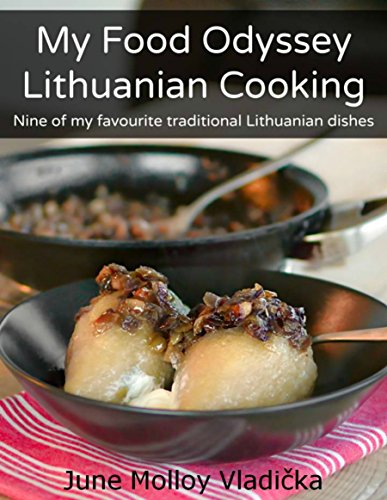 My Food Odyssey - Lithuanian Cooking: Nine of my favourite traditional Lithuanian dishes by June Molloy Vladička