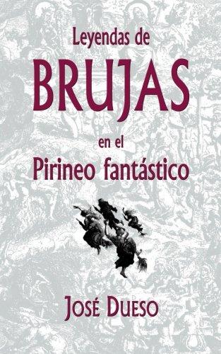 Leyendas de brujas en el Pirineo fantastico (Spanish Edition) [Jose Dueso] (Tapa Blanda)