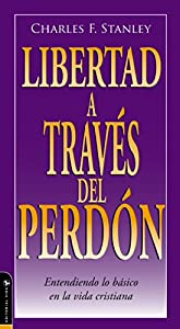 Libertad A Traves Del Perdon (Guided Growth Booklets Spanish) (Spanish Edition)