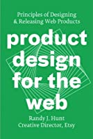 Product Design for the Web: Principles of Designing and Releasing Web Products Front Cover