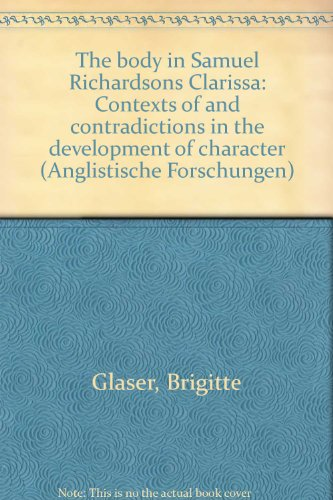 The body in Samuel Richardson's Clarissa: Contexts of and contradictions in the development of character (Anglistische Forschungen)