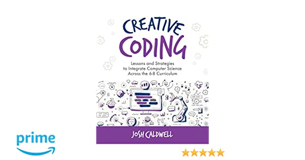 Amazon com: Creative Coding: Lessons and Strategies to Integrate