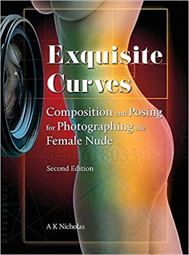 Exquisite Curves: Composition and Posing for Photographing the Female Nude (second edition)