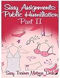 Sissy Assignments: Public Humiliation Part II (Sissy Boy Feminization Training)