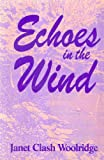 Echoes in the Wind, Janet C. Woolridge, 187864713X
