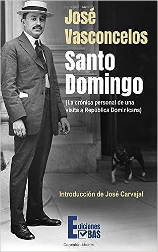 Santo Domingo: La crónica personal de una visita a República Dominicana (Spanish Edition): José Vasconcelos, José Carvajal: 9781977710161: Amazon.com: Books