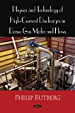 Physics and Technology of High Current Discharges in Dense Gas Media and Flows, Philip Rutberg, 1606922327