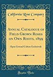 Amazon / Forgotten Books: Annual Catalogue of Field Grown Roses on Own Roots, 1899 Open Ground Culture Exclusively Classic Reprint (California Rose Company)