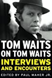 Tom Waits on Tom Waits: Interviews and Encounters (Musicians in Their Own Words)