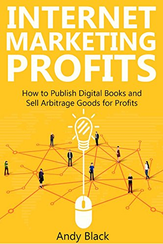internet-marketing-profits-how-to-publish-digital-books-and-sell-arbitrage-goods-for-profits
