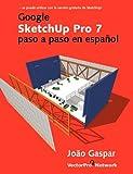 Google SketchUp Pro 7 paso a paso en Español, Joao Gaspar, 8561453044