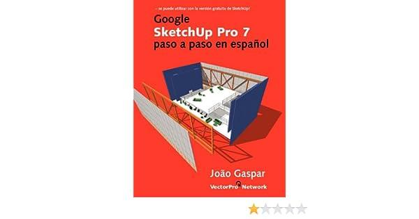 Google SketchUp Pro 7 paso a paso en español: Amazon.es: Joao Gaspar: Libros