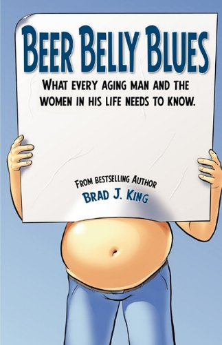 Beer Belly Blues: What Every Aging Man and the Women in his Life Need to Know