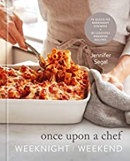 Once Upon a Chef: Weeknight/Weekend: 70 Quick-Fix Weeknight Dinners + 30 Luscious Weekend Recipes: A Cookbook