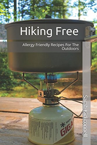 Hiking Free: Allergy Friendly Recipes For The Outdoors by Sarah Kirkconnell