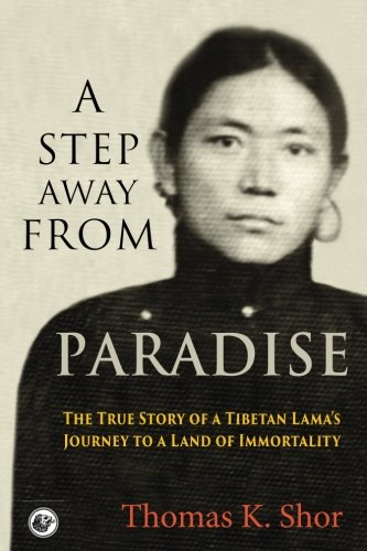 A Step Away from Paradise The True Story of a Tibetan Lamas Journey to a Land of Immortality [Shor, Thomas K.] (Tapa Blanda)