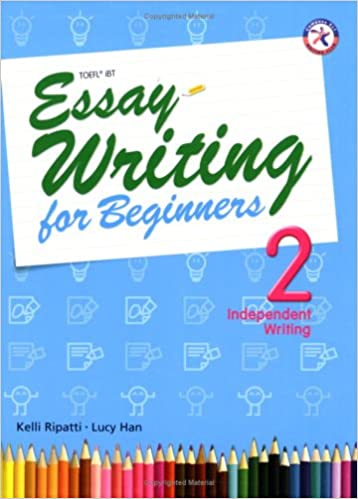 essay writing for beginners independent writing intermediate  essay writing for beginners 2 independent writing intermediate level interactive guide to essay writing ideal for toefl ibt practice kelli ripatti