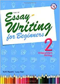 essay writing for beginners 2 independent writing But let me be clear: i definitely recommend planning your whole essay before you  start writing the strategy of beginning to write before you.