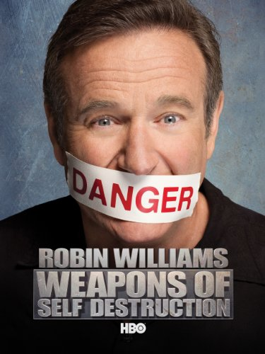 (Robin Williams: Weapons of Self Destruction)