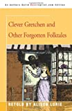 Clever Gretchen and Other Forgotten Folktales, Alison Lurie, 0595345212