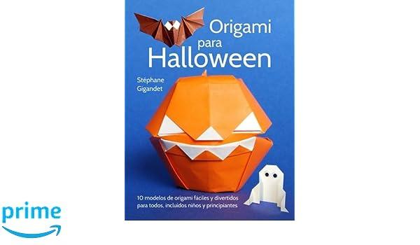 Origami para Halloween: 10 modelos de origami fáciles y divertidos para todos, incluidos niños y principiantes (Spanish Edition): Stéphane Gigandet: ...